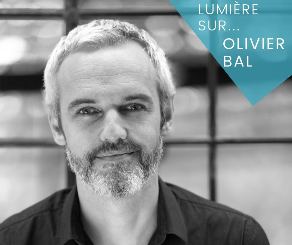 Lumière sur… Olivier Bal!